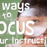 5 Ways to Focus your Instruction