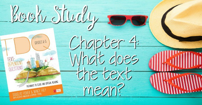 Text Dependent Questions Book Study Ch 4 Focus your instruction on what the text means! Dive into the book, Text Dependent Questions by Fisher and Frey.