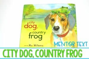 City Dog Country Frog Activities and Mentor Text lesson ideas. Find reading comprehension and writing ideas to use with this book by Mo Willems. Math, reading, writing, and science ideas too! Great for kindergarten and first-grade students. Your class will love this!