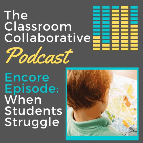 The Classroom Collaborative Teacher Podcast - Encore Episode: When Students Struggle 12