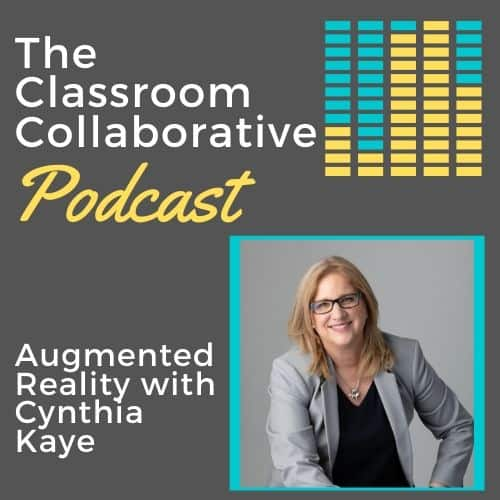 The Classroom Collaborative Teacher Podcast: Engaging Students with Augmented Reality with Special Guest Cynthia Kaye 13