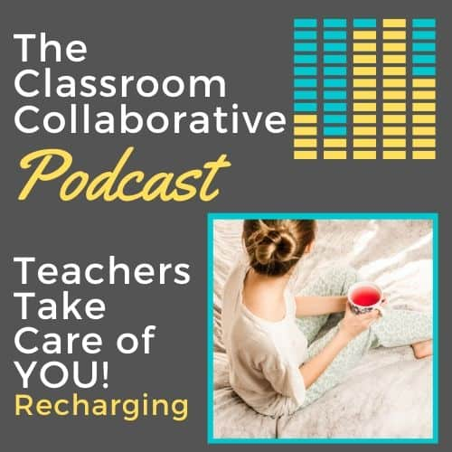 The Classroom Collaborative Teacher Podcast: Teachers... Taking Care of YOU! 1