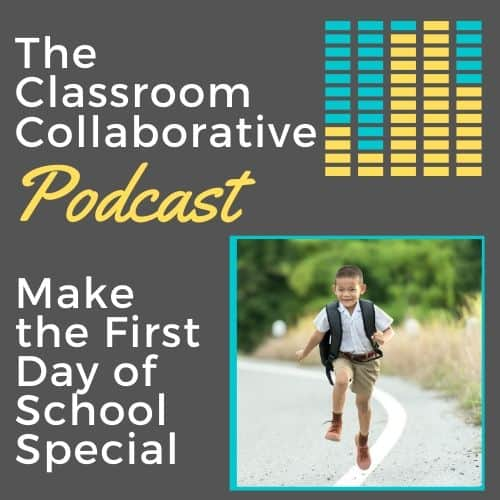 The Classroom Collaborative Teacher Podcast: Make The First Day Of School Special! 14