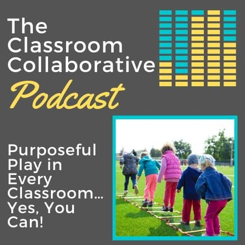 The Classroom Collaborative Teacher Podcast: Purposeful Play in Every Classroom... Yes, You Can! 12