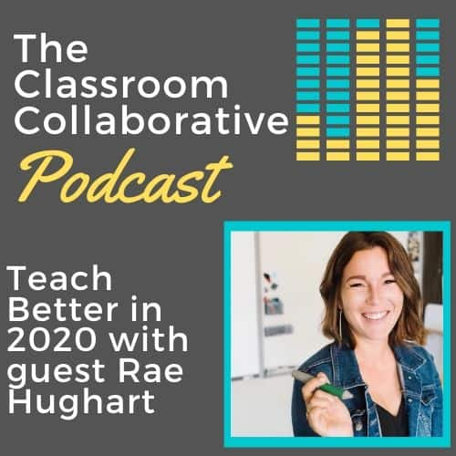 The Classroom Collaborative Teacher Podcast: Teach Better in 2020 with Special Guest Rae Hughart 14