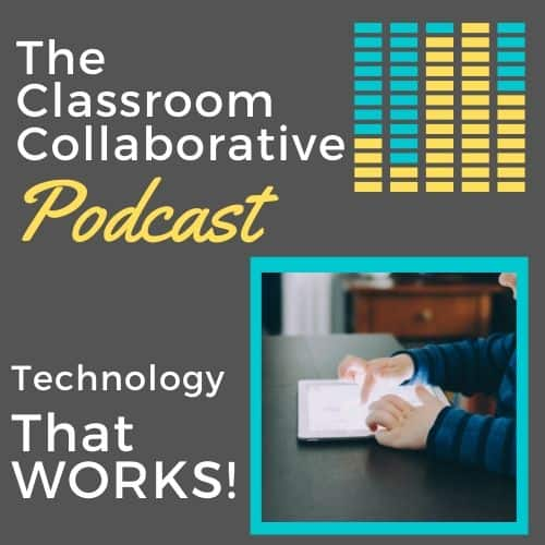 The Classroom Collaborative Teacher Podcast: Technology That Works! 13