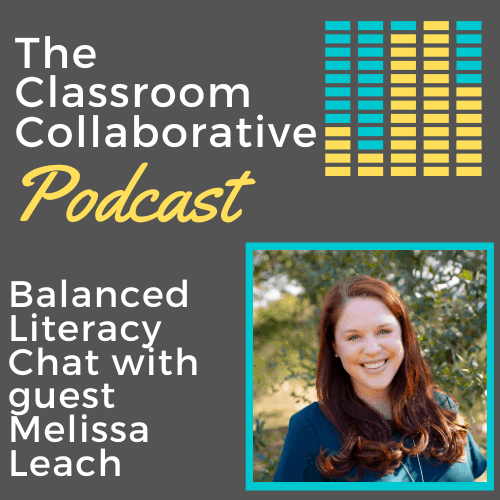 The Classroom Collaborative Teacher Podcast-Balanced Literacy Chat with Melissa Leach