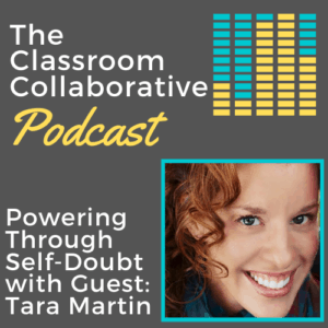 The Classroom Collaborative Teacher Podcast: Powering Through Self-Doubt with Guest, Tara Martin 12