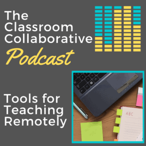 The Classroom Collaborative Teacher Podcast: Tools for Teaching Remotely 12