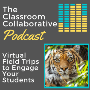 The Classroom Collaborative Teacher Podcast: Virtual Field Trips to Engage Your Students 14