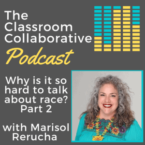 The Classroom Collaborative Teacher Podcast: Why Is It Hard to Talk to People About Race Part 2 with Marisol Rerucha 12