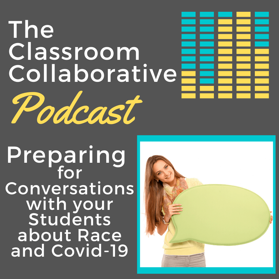 The Classroom Collaborative Teacher Podcast: Preparing for Conversations with your Students about Race and Covid-19 1