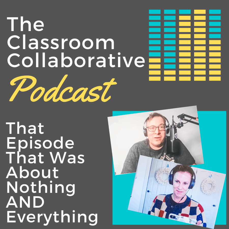 The Classroom Collaborative Teacher Podcast: The Episode That Was About Nothing and Everything 1